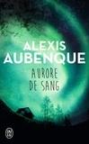 Alexis Aubenque - Aurore de sang - Une enquête de Tracy Bradshaw et Nimrod Russell.