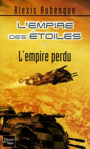 Alexis Aubenque - L'Empire des Etoiles Tome 1 : L'empire perdu.