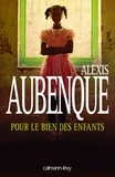 Alexis Aubenque - Pour le bien des enfants.