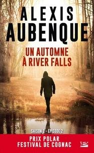 Alexis Aubenque - River Falls - Saison 1 Tome 2 : Un automne à River Falls - Une enquête de Mike Logan et Jessica Hurley.