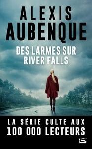 Alexis Aubenque - River Falls - Saison 2 Tome 2 : Des larmes sur River Falls - Nous sommes tous le monstre de quelqu'un - Une enquête de Mike Logan et Jessica Hurley.