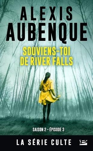 Alexis Aubenque - River Falls - Saison 2 Tome 3 : Souviens-toi de River Falls - Une enquête de Mike Logan et Jessica Hurley.