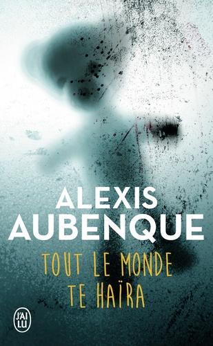 Alexis Aubenque - Tout le monde te haïra - Une enquête de Tracy Bradshaw et Nimrod Russell.