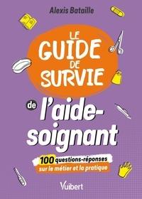 Alexis Bataille - Le guide de survie de l'aide-soignant.