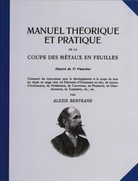 Alexis Bertrand - Manuel théorique et pratique de la coupe des métaux en feuilles.