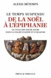 Alexis Bétemps - Le temps suspendu de la Noël à L'épiphanie - Le cycle des douze jours dans la vallée d'Aoste et d'ailleurs.