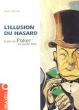 Alexis Beuve - L'illusion du hasard - Traité de poker en partie libre.