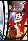 Alexis Blanchet - Des Pixels à Hollywood - Cinéma et jeu vidéo, une histoire économique et culturelle.