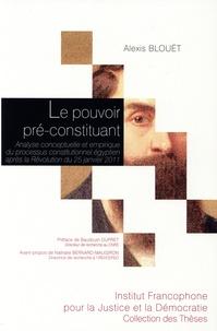 Alexis Blouet - Le pouvoir pré-constituant - Analyse conceptuelle et empirique du processus constitutionnel égyptien après la Révolution du 25 janvier 2011.