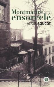 Alexis Boucot - Montmartre ensorcelé.
