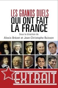 Alexis Brézet et Jean-Christophe Buisson - Les grands duels qui ont fait la France (extrait).