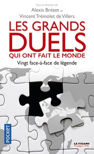 Alexis Brézet et Vincent Tremolet de Villers - Les grands duels qui ont fait le monde.