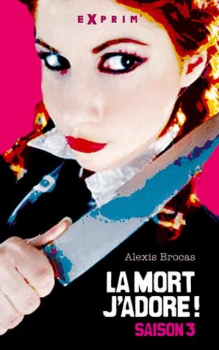 Alexis Brocas - La mort, j'adore ! Tome 3 : Arrêtez le massacre !.