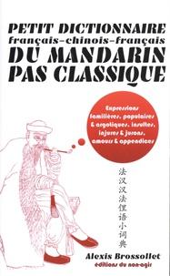 Alexis Brossollet - Petit dictionnaire français-chinois-français du mandarin pas classique - Langue familière & argotique, insultes, injures & jurons, amours & appendices.