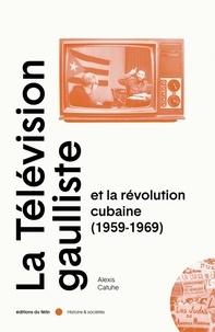 Alexis Catuhe - La télévision gaulliste et la révolution cubaine (1959-1969).