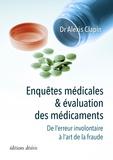 Alexis Clapin - Enquêtes médicales & évaluation des médicaments - De l'erreur involontaire à l'art de la fraude.
