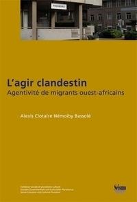 Alexis Clotaire Némoiby Bassolé - L'agir clandestin - Agentivité de migrants ouest-africains.