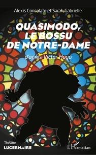Alexis Consolato et Sarah Gabrielle - Quasimodo, Le bossu de Notre-Dame - D'après Victor Hugo.