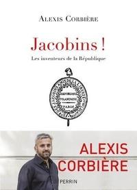Alexis Corbière - Jacobins ! - Les inventeurs de la République.
