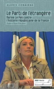Alexis Corbière - Le Parti de l'étrangère - Marine Le Pen contre l'histoire républicaine de la France.