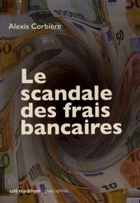 Alexis Corbière - Le scandale des frais bancaires.