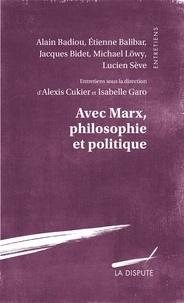 Alexis Cukier et Isabelle Garo - Avec Marx, philosophie et politique.
