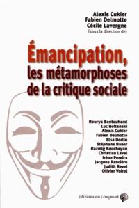 Alexis Cukier et Fabien Delmotte - Emancipation, les métamorphoses de la critique sociale.