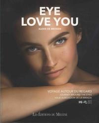 Alexis de Brosses - Eye love you - Voyage autour du regard.