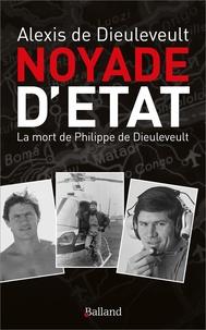 Alexis de Dieuleveult - Noyade d'Etat - La mort de Philippe de Dieuleveult.