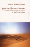 Alexis de Guillebon - Quarante jours au désert - Carnet de route d'un pauvre pèlerin du sable et des étoiles.
