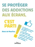 Alexis de Maud'huy - Se protéger des addictions aux écrans, c'est parti !.