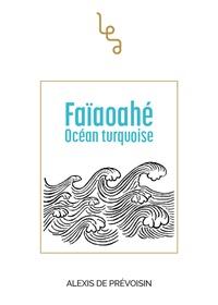 Alexis de Prévoisin - Faïaoahe océan turquoise.