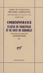 Alexis de Tocqueville - Correspondance d'Alexis de Tocqueville et de Louis de Kergorlay.