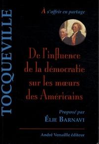 Alexis de Tocqueville - De l'influence de la démocratie sur les moeurs des Américains.