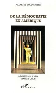 Alexis de Tocqueville et Vincent Colin - De la démocratie en Amérique.