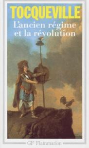 Alexis de Tocqueville - L'Ancien Régime et la Révolution.