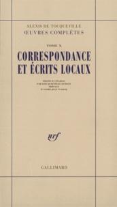 Alexis de Tocqueville - Oeuvres complètes - Tome 10, Correspondance et écrits locaux.