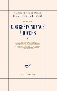 Alexis de Tocqueville - Oeuvres complètes - Tome 17, Correspondance à divers, volume 1.