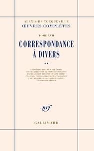 Alexis de Tocqueville - Oeuvres complètes - Tome 17, Correspondance à divers, Volume 2.