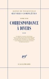 Alexis de Tocqueville - Oeuvres complètes - Tome 17, Correspondance à divers, Volume 3.