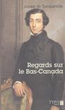 Alexis de Tocqueville - Regards sur le Bas-Canada.