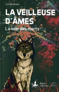 Alexis Demey - La veilleuse d'âmes Tome 1 : La voie des morts.