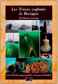 Alexis Deniau et Benjamin Pepy - Les trésors engloutis de Bretagne - De Brest à Lorient.