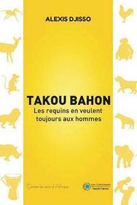 Alexis Djisso - Takou Bahon - Les requins en veulent toujours aux hommes.