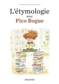 Alexis Dormal et Dominique Roques - L'Etymologie avec Pico Bogue - tome 1.