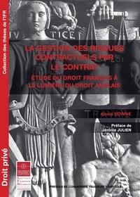 Alexis Downe - La gestion des risques contractuels par le contrat - Etude du droit français à la lumière du droit anglais.