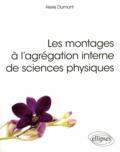 Alexis Dumont - Les montages à l'agrégation interne de sciences physiques.