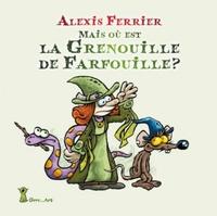 Alexis Ferrier - Mais où est la grenouille de Farfouille ?.
