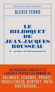 Alexis Ferro - Le bilboquet de Jean-Jacques Rousseau et autres divertissements.