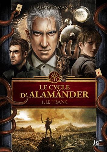 Alexis Flamand - Le cycle d'Alamänder Tome 1 : Le T'sank.